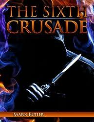The Sixth Crusade (The Crusades Book 3)