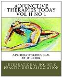 Adjunctive Therapies Today Vol II No 1, International Holistic Practitioner Association, MPA, HHP, Taras NK Raggio, 1463615965