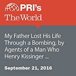 My Father Lost His Life Through a Bombing, by Agents of a Man Who Henry Kissinger Supported