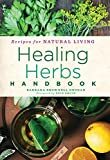 Healing Herbs Handbook: Recipes for Natural Living