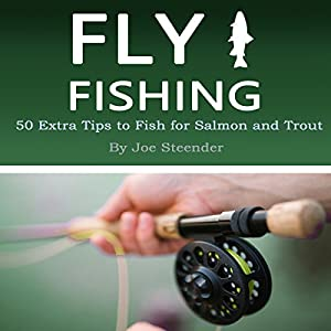Fly Fishing: 50 Extra Tips to Fish for Salmon and Trout Audiobook