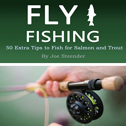 Fly Fishing: 50 Extra Tips to Fish for Salmon and Trout ()