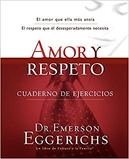 Amor y Respeto: Cuaderno de Ejercicios=Love and Respect Enfoque a la Familia: Amazon.es: Emerson Eggerichs: Libros