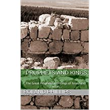 Prophets and Kings: The Great Prophets and Kings of Israel and Judah