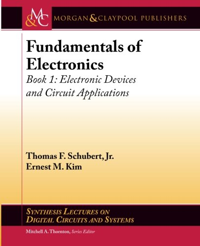 Fundamentals of Electronics: Book 1: Electronic Devices and Circuit Applications (Synthesis Lectures on Digital Circuits and Systems) Pdf