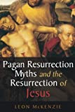 Pagan Resurrection Myths and the Resurrection of Jesus: A Christian Perspective