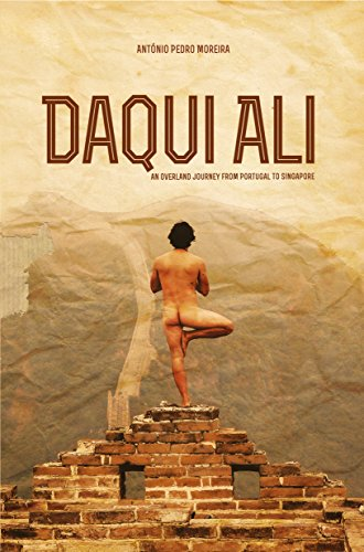 Daqui Ali - An Overland Journey From Portugal to Singapore