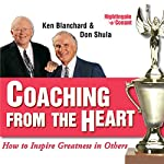 Coaching from the Heart: How to Inspire Greatness in Others | Kenneth Blanchard,Don Shula