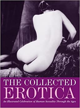 The Collected Erotica (Erotic Art) (Erotic Art) by Connections (2006-11-07)