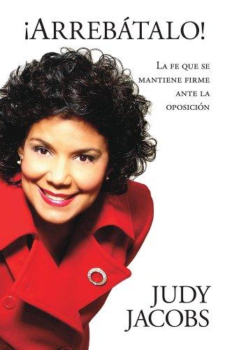!Arrebatalo!: La fe que se mantiene firme ante la oposicion (Spanish Edition) [Judy Jacobs] (Tapa Blanda)