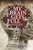 My Brain Gets Full, G. Gayle Kelley, 1439240906