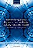 Remembering Biblical Figures in the Late Persian and Early Hellenistic Periods: Social Memory and Imagination