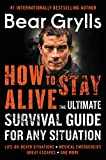 How to Stay Alive: The Ultimate Survival Guide for Any Situation Pdf Epub Mobi