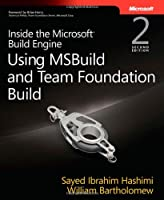 Inside the Microsoft Build Engine: Using MSBuild and Team Foundation Build Front Cover