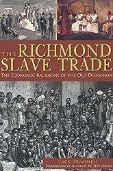 Richmond Slave Trade, The: The Economic Backbone of the Old Dominion