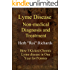 Lyme Disease Non-Medical Diagnosis And Treatment: How I kicked Chronic Lyme Disease in One Year for Pennies