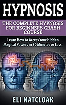 Hypnosis: The Complete Hypnosis Masterclass for Beginners ...