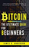 Bitcoin: The Ultimate Guide For Beginners: Step-by-Step Guide to quickly and easily Investing, Trading Bitcoin & Cryptocurrency