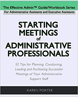 Book Starting Meetings of Administrative Professionals: 52 Tips for Planning, Conducting, Leading and Facilitating Successful Meetings of Your Administrative Support Staff