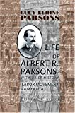 Life of Albert R. Parsons with Brief History of the Labor Movement in America, Parsons, Lucy Eldine, 140217943X