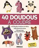 40 doudous à coudre : Patrons inclus