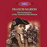 Francis Marion: The Swamp Fox of the American Revolution | Louis P. Towles