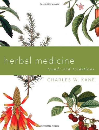 Herbal Medicine: Trends and Traditions (A Comprehensive Sourcebook on the Preparation and Use of Medicinal Plants) -