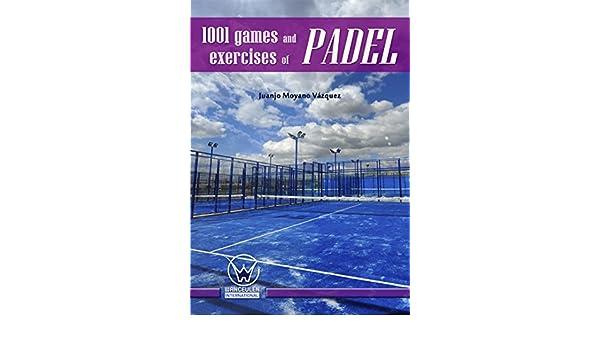 Amazon.com: 1001 Games and exercises of padel eBook: Juanjo Moyano Vázquez: Kindle Store