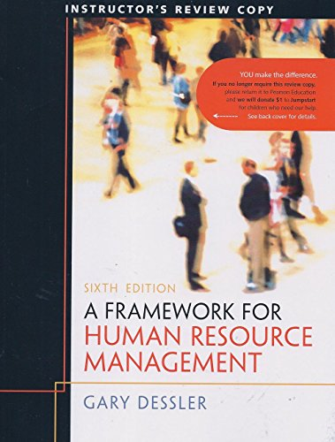 A Framework for Human Resource Management (6th Edition, 2011, Instructor's Copy)