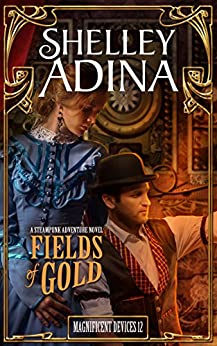 Fields of Gold: A steampunk adventure novel (Magnificent Devices Book 12) by [Adina, Shelley]