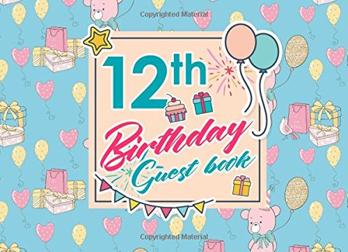 Download 12th Birthday Guest Book: Birthday Guest Books, Guest Books, Guest Book Blank, Guest Sign In Sheet, Cute Birthday Cover (Volume 27) ebook