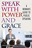 img - for Speak with Power and Grace: A Woman's Guide to Public Speaking book / textbook / text book