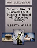 Dickson V. Pike U. S. Supreme Court Transcript of Record with Supporting Pleadings, Albert W. Harris, 1270495151