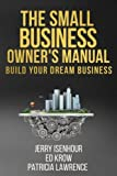 img - for The Small Business Owner's Manual: Build Your Dream Business book / textbook / text book