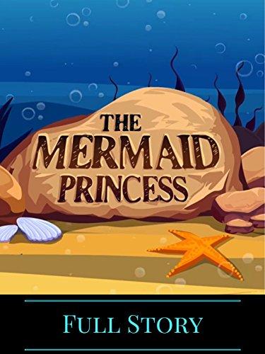 The Mermaid Princess - Full Story ()