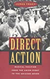 Direct Action : Radical Pacifism from the Union Eight to the Chicago Seven, Tracy, James D., 0226811301
