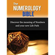 The Numerology Bible: Discover The Meaning Of Numbers And Your New Life Path (Numerology And The Divine Triangle, Numerology Kindle Books, Aura, Reiki, Astrology)