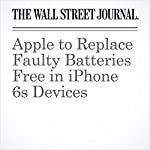 Apple to Replace Faulty Batteries Free in iPhone 6s Devices | Tripp Mickle,Eva Dou