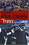 France Grandes Affaires Criminelles par Larue