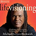Life Visioning: A Transformative Process for Activating Your Unique Gifts and Highest Potential Speech by Michael Bernard Beckwith Narrated by Michael Bernard Beckwith