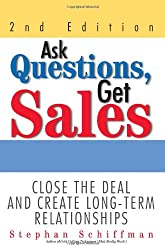 Ask Questions, Get Sales: Close The Deal And Create Long-Term Relationships 2nd Edition