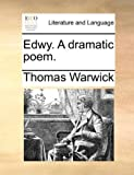 Edwy a Dramatic Poem, Thomas Warwick, 1170348165