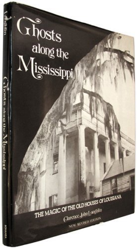 Ghosts Along The Mississippi: The Magic of the Old Houses of Louisiana, New Revised Edition