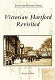 Victorian Hartford Revisited, Tomas J. Nenortas, 0738549983