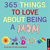 365 Things to Love About Being a Mom 2018 Day-to-Day Calendar
