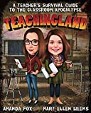 Teachingland: A Teacher's Survival Guide to the Classroom Apocalypse by