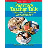 Positive Teacher Talk for Better Classroom Management (Scholastic Teaching Strategies)