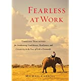 Fearless at Work: Timeless Teachings for Awakening Confidence, Resilience, and Creativity in the F ace of Life's Demands