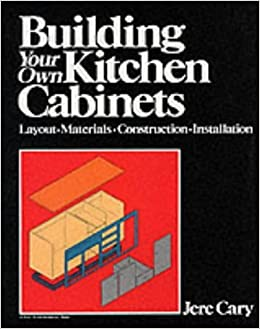 Building Your Own Kitchen Cabinets A Fine Woodworking Book By Jere Cary 31 Dec 1985 Paperback Amazon Com Books