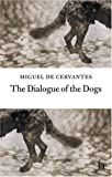 The Dialogue of the Dogs, Miguel de Cervantes Saavedra, 1843910659
